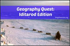 Geography Quest: Iditarod Edition - Blog, She Wrote