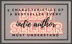 5 Characteristics of a Bestseller Every Indie Author Must Nail