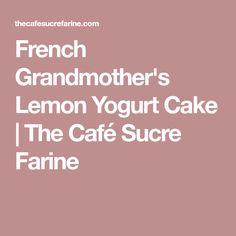 French Grandmother's Lemon Yogurt Cake   The Café Sucre Farine