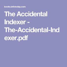 The Accidental Indexer - The-Accidental-Indexer. Pdf, Books, Libros, Book, Book Illustrations, Libri
