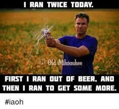 How many times do you run per day? Beer Memes, Beer Quotes, Beer Humor, Funny Quotes, True Quotes, Funny As Hell, The Funny, Crazy Quotes, Crazy Sayings