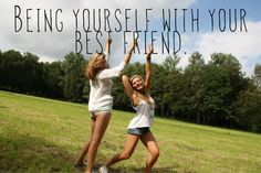 Being yourself with your best friend