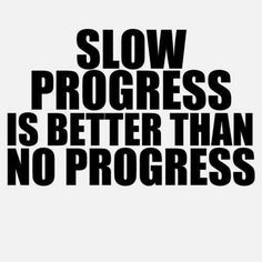 Baby steps are better than no steps....slow and steady