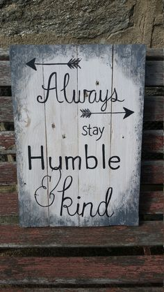 Hey, I found this really awesome Etsy listing at https://www.etsy.com/listing/464590635/wood-sign-always-stay-humble-and-kind