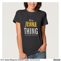 It's a Jenna thing you wouldn't understand Tees