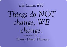 People change quotes - Things do not change, we change. Henry David Thoreau