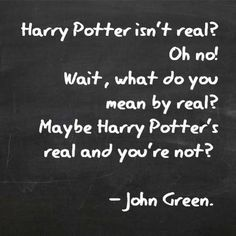 And this is why I love John Green...wait, Harry Potters good to!