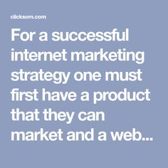 For a successful internet marketing strategy one must first have a product that they can market and a website to promote that product on.