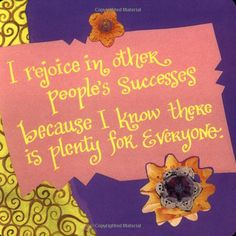 I rejoice in other people's successes because I know there is plenty for everyone. Louise Hay: Books