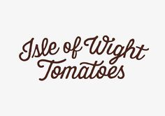 Isle of wight tomatoes.