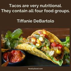#Tacos are very nutritional. They contain all four #food groups. Tiffanie DeBartolo #quote | https://reallygood.com