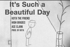 KOTA THE FRIEND – IT'S SUCH A BEAUTIFUL DAY FT. HIGH GRADES & ACE CLARK  #B2HH #HipH0p #Rap #Music #Stream