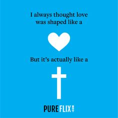 True love is shaped like the cross.