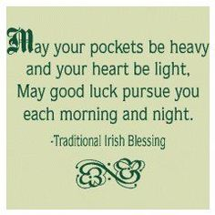 St. Patrick's Day Irish Blessing: May your pockets be heavy and your heart be light. May good luck peruse you each morning and night.  #FLVS #inspiration #Irish