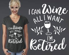 I Can Wine All I Want | Retired Shirt | Retirement Gift | Wine Shirts | Wine Tshirt | Friend Gift | Quotes | Quote Shirt | Korena Loves by KorenaLoves on Etsy