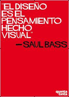 """""""El diseño es el pensamiento hecho visual."""" - Saul Bass"""