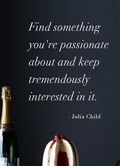 Find something you're passionate about and keep tremendously interested in it.