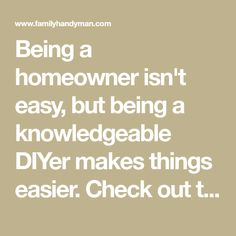 Being a homeowner isn't easy, but being a knowledgeable DIYer makes things easier. Check out this incredible list of things you need to know.