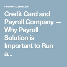Credit Card and Payroll Company — Why Payroll Solution is Important to Run a...