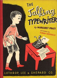 The Talking Typewriter by Margaret Pratt, illustrated by Tibor Gergely. 1940. More about Gergely here http://seesaw.typepad.com/blog/2012/02/tibor-gergely.html