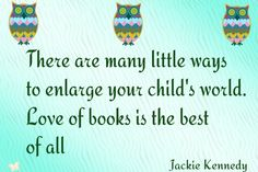 One of the truest statements ever.  I started reading to my son when he was an infant.  He didn't understand what I was saying at first but he loved the pictures.  Do it.........it is not a waste of time!  I promise!