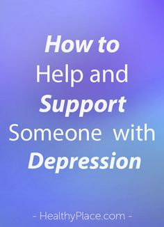 Learn how to help and support someone with depression. Get important steps to provide help for depression.   www.HealthyPlace.com