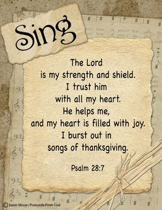 Psalm 28:7❤️ The Lord is my strength and my shield; my heart trusted in him, and I am helped: therefore my heart greatly rejoiceth; and with my song will I praise him. (KJV)