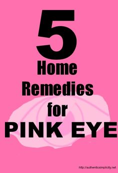 5 Home Remedies for Pink Eye - Authentic Simplicity