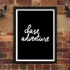 Chase adventure http://www.notonthehighstreet.com/themotivatedtype/product/chase-adventure-inspirational-typography-print Limited edition, order now!