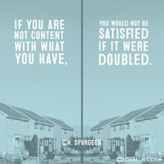 if you are not content with what you have, you would not be satisfied if it were doubled. #minimalism