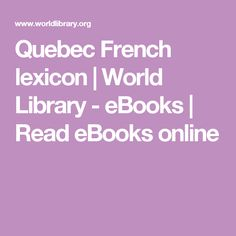 Quebec French lexicon | World Library - eBooks | Read eBooks online