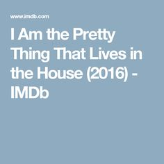I Am the Pretty Thing That Lives in the House (2016) - IMDb
