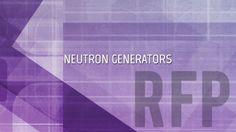 RFP for Neutron Generators
