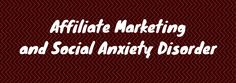 Affiliate Marketing and Social Anxiety www.startyourbusinessonline.com