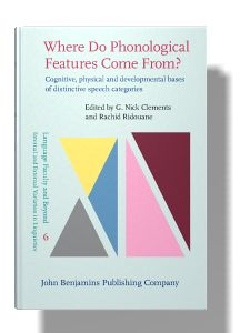 Where do phonological features come from? : cognitive, physical and developmental bases of distinctive speech categories / edited by G. Nick Clements, Rachid Ridouane