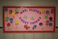 """ ____'s Sweet Things"" is a sweet idea for a bulletin board display for Valentine's Day.  I like how Mrs. Floyd used lollipops in her display.  I would try to add photographs of my students in the center of each lollipop."
