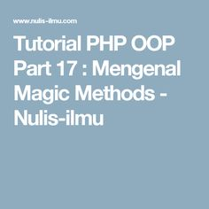 Tutorial PHP OOP Part 17 : Mengenal Magic Methods - Nulis-ilmu