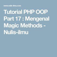 Tutorial PHP OOP Part 17 : Mengenal Magic Methods - Nulis-ilmu
