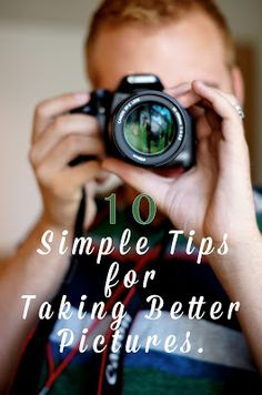 10 Simple Tips for Taking Better Pictures