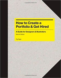 How to Create a Portfolio and Get Hired, Second Edition: A Guide for Graphic Designers and Illustrators: Fig Taylor: 9781780672922: Amazon.com: Books