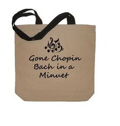 Gone Chopin, Bach in a Minuet Funny Music Lover Cotton Canvas Tote Shopper - Eco Friendly Reusable Bag in Natural / Black. $25.00, via Etsy.