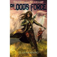 Blood's Force (Sword and Starship #1) by Ellis Morning