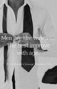 Men are like wines. The best improve with age. Der Gentleman, Gentleman Quotes, Older Men Quotes, Classy Men Quotes, Age Gap Love, Words Quotes, Love Quotes, Amazing Quotes, Wisdom Quotes