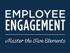 The 5 Elements of Employee Engagement