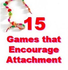 15 Games that Encourage Attachment < great suggestions for parents of children with RAD (reactive attachment disorder).