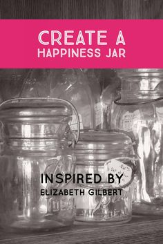 Create a happiness jar inspired by Elizabeth Gilbert. Happy Jar, I Am Happy, Happy Life, Are You Happy, Positive Mindset, Positive Vibes, Elizabeth Gilbert, Create A Recipe, Practice Gratitude