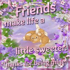 Friendship : Thoughts Cards - Friends Make Life A Little Sweeter! Friendship Thoughts, Friendship Images, Genuine Friendship, Friend Friendship, Friendship Quotes, Good Morning Gif, Good Morning Friends, Good Morning Images, Good Morning Quotes