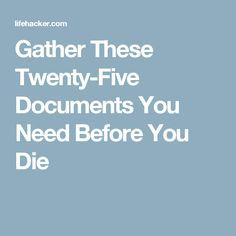 Gather These Twenty-Five Documents You Need Before You Die Funeral Planning Checklist, Retirement Planning, Financial Planning, Organizing Paperwork, Life Organization, Household Organization, Family Emergency Binder, When Someone Dies, Last Will And Testament