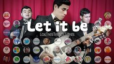 Let it be - Los Tres Tristes Tigres