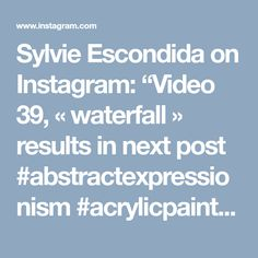 """Sylvie Escondida on Instagram: """"Video 39, «waterfall» results in next post #abstractexpressionism #acrylicpaint #acrylicpainting #acrylicart #fluidart #wordofartists…"""""""